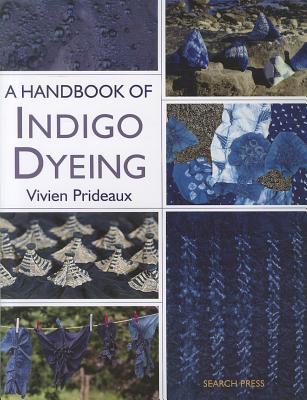 Handbook of Indigo Dyeing By Prideaux, Vivien
